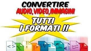 Convertire audio video e immagini TUTTI I FORMATI GRATIS !!!