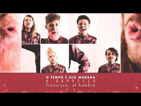 francisco, el hombre - O Tempo É Sua Morada | A Cappella