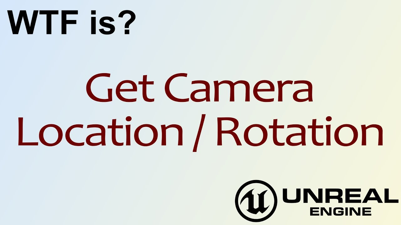 WTF Is? Get Camera Location / Rotation in Unreal Engine 4 ( UE4 )