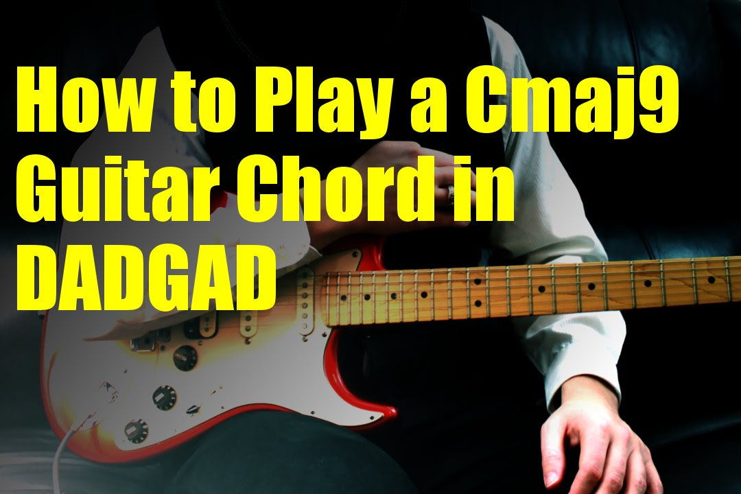 How To Play A Cmaj9 Guitar Chord In Dadgad Youtube
