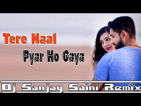 tere-naal-pyar-ho-gaya-dj-remix- -power-blasting-dj-mix- -dj-sanjay-saini-remix
