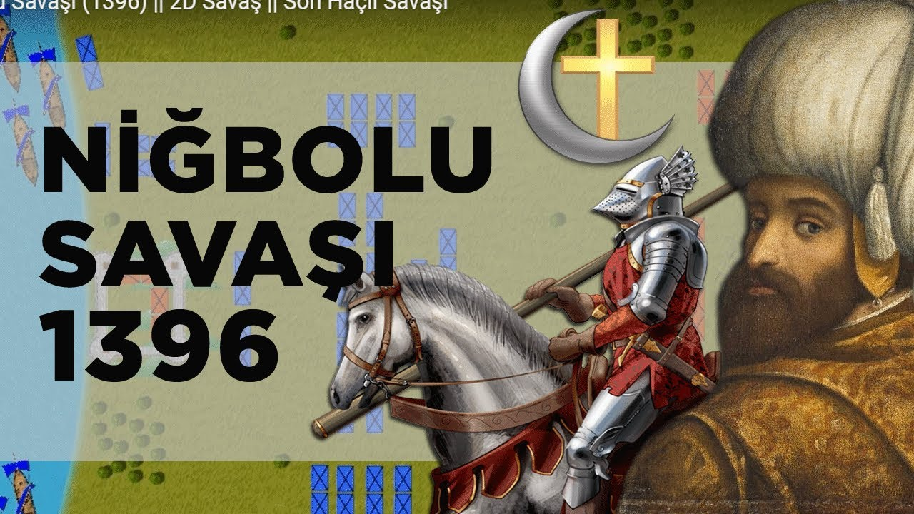 Niğbolu Savaşı (1396) || 2D Savaş || Son Haçlı Savaşı