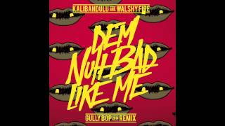 Gully Bop aka Countryman | Dem Nuh Bad Like Me | Walshy Fire and Kalibandulu Remix