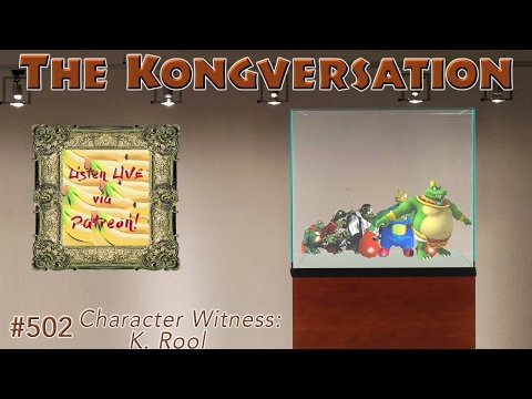 The Kongversation 502 - Character Witness: K. Rool