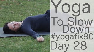 23 Min Yoga to Slow Down Day 28 YogaFix90 with Fightmaster Yoga