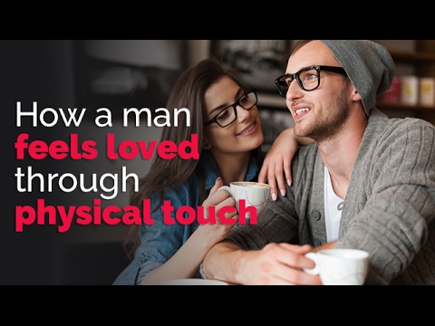 How A Man Feels Loved Through Physical Touch