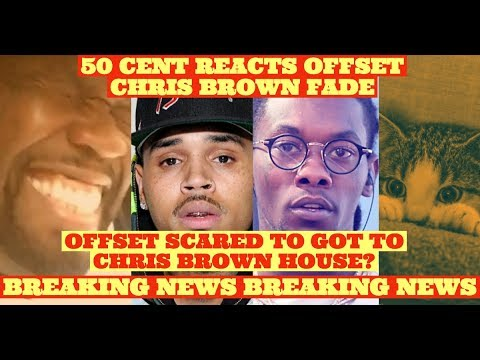 50 Cent REACTS to OFFSET Scared to Get Fade From Chris Brown at His House After Asking for Addy
