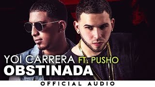 Yoi Carrera - Obstinada Remix (feat. Pusho)