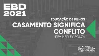 EBD - Educação de Filhos | Casamento Significa Conflito | Rev. Herley Souza