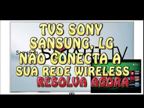 Sua televisão Sony, Sansung, LG Não conecta a sua rede Wireless - Resolva Agora