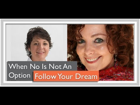 When NO Is Not An Option - Follow Your Dream