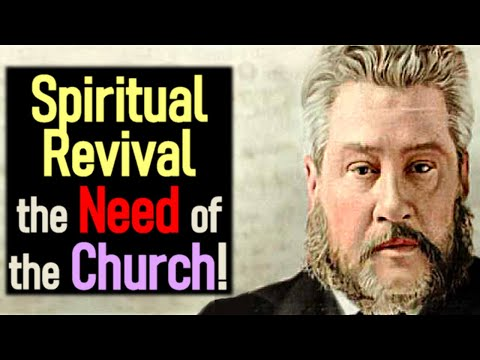 Spiritual Revival, the Need of the Church! - Charles Spurgeon Sermon