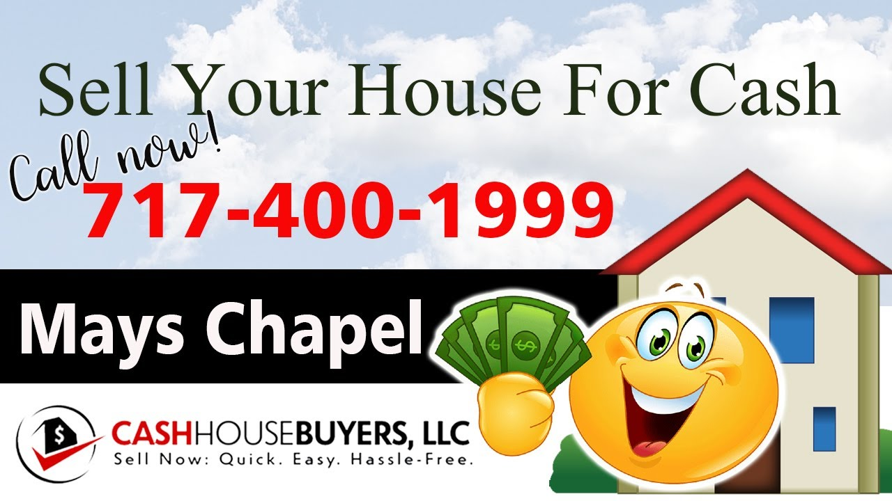 SELL YOUR HOUSE FAST FOR CASH Mays Chapel MD   CALL 717 400 1999   We Buy Houses Mays Chapel MD