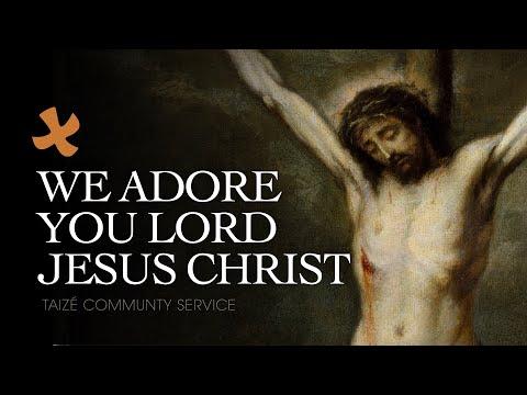 We Adore You Lord Jesus Christ (Taizé)