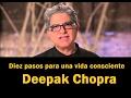 Diez pasos para una vida consciente  Por  Deepak Chopra