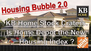 Housing Bubble 2.0 - KB Home Stock Craters - Is Home Depot the New Housing Index ?