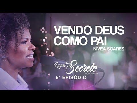 NIVEA SOARES - VENDO DEUS COMO PAI |  LUGAR SECRETO