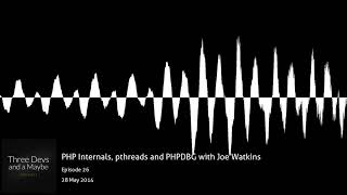 🎙️26: PHP Internals, pthreads and PHPDBG with Joe Watkins