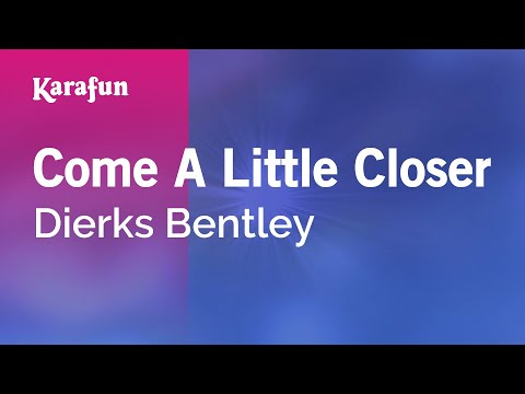 Karaoke Come A Little Closer - Dierks Bentley *