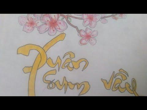 Tập vẽ chữ XUÂN, chữ TẾT    Vẽ chữ thư pháp, vẽ tranh ngày xuân ngày tết