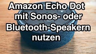 Amazon Echo Dot mit Sonos und Bluetooth-Lautsprechern nutzen