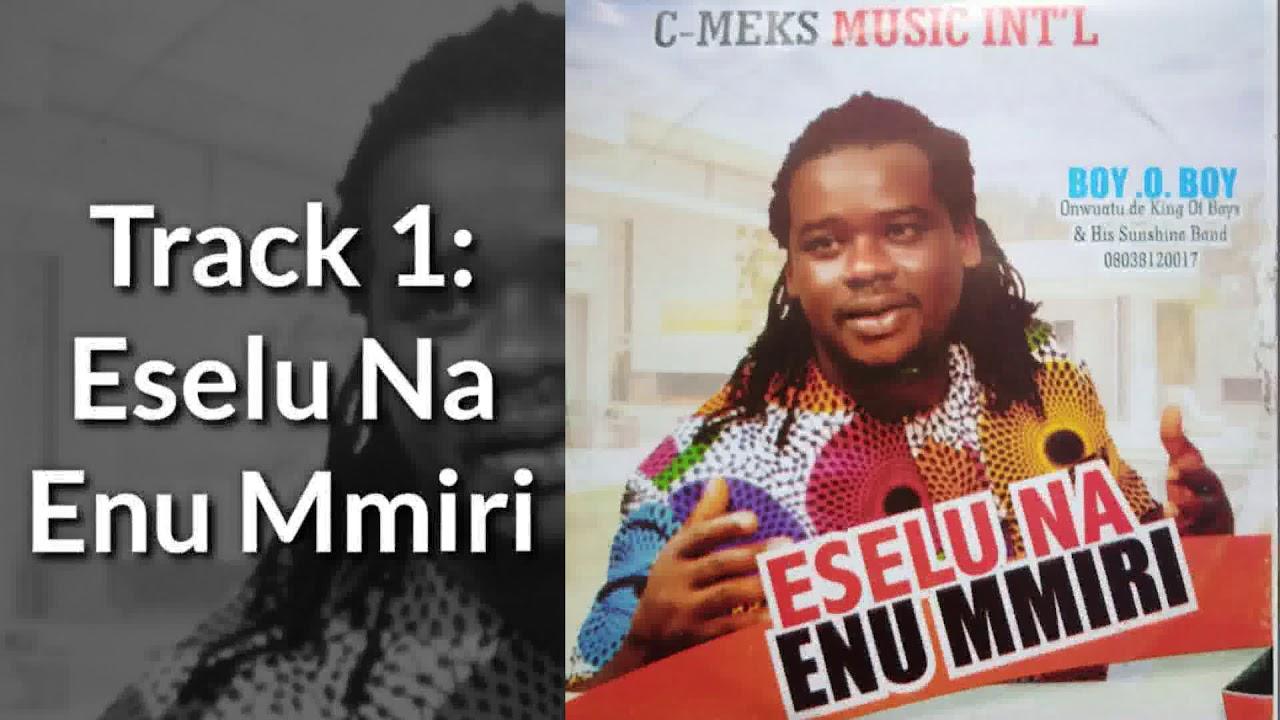 Download Eselu Na Enu Mmiri — Boy o Boy Onwuatu ( De King of Boys)  Latest Nigerian Highlife Music 2021