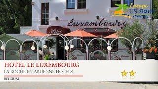 Hotel Le Luxembourg - La Roche en Ardenne Hotels, Belgium