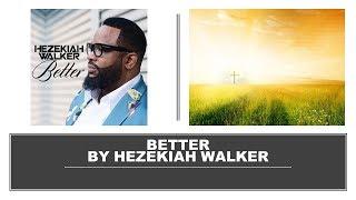 Better by Hezekiah Walker- Instrumental w/ Lyrics