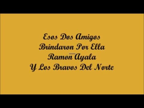 Esos Dos Amigos Brindaron Por Ella - Ramon Ayala (Letra - Lyrics)