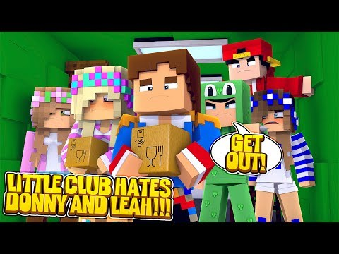 Minecraft  LITTLE LEAH AND LITTLE DONNY HALLUCINATE THAT THE LITTLE CLUB KICKS THEM OUT!!!