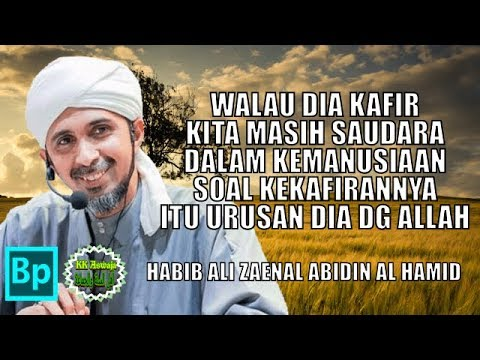 Orang Kafir Adalah Saudara Kita Dalam Kemanusiaan - Habib Ali Zaenal Abidin Al Hamid