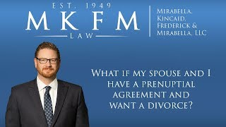 Mirabella, Kincaid, Frederick & Mirabella, LLC Video - What if My Spouse and I have a Prenuptial Agreement and Want a Divorce?