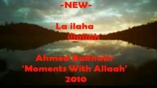 NEW!! La ilaha illallah- Ahmed Bukhatir 2010 (W/ENG SUB)