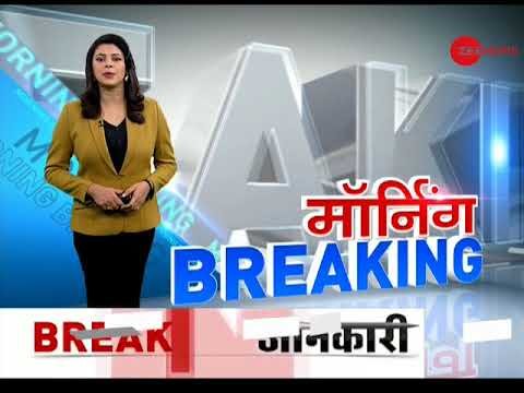 Morning Breaking: Watch top News stories of the day