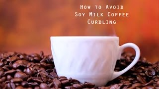 How to Avoid Soy Milk Curdling in Coffee