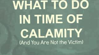 WHAT TO DO IN TIME OF CALAMITY (And You ...
