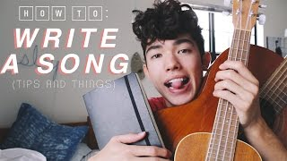 How To Write A Song ! (Tips and Things)