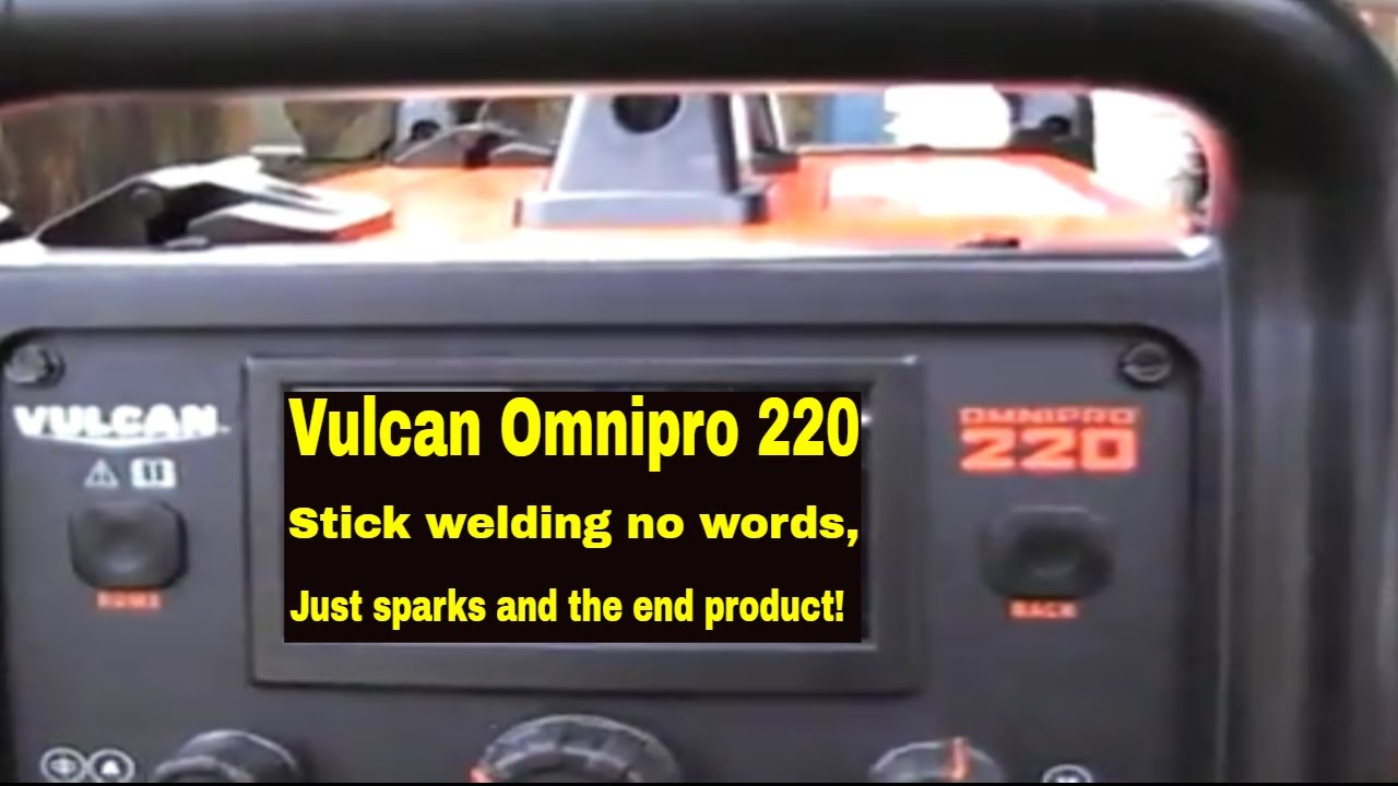 Vulcan Omnipro 220 stick welding, no words just sparks and the end product!