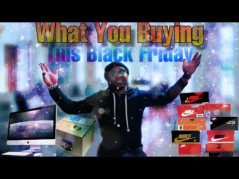 WHAT YOU BUYING THIS BLACK FRIDAY? #BlackFriday