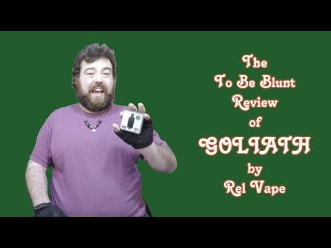 The To Be Blunt Review of Goliath by Rel Vape