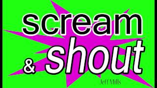 "Scream & Shout - Jeff Mills (All Eyes On Us) ""Bring the Action"" ""I wanna scream and shout"""