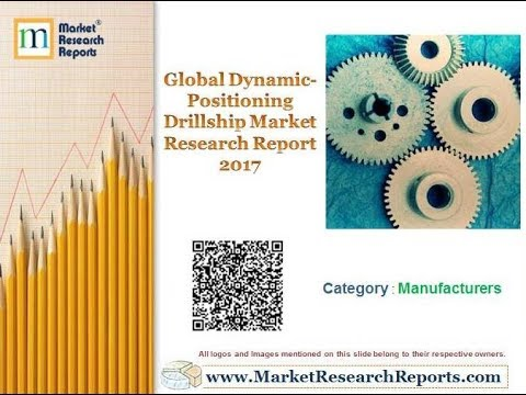 Global Dynamic-Positioning Drillship Market Research Report 2017