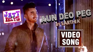 Aun Deo Peg | JATT vs IELTS | Ravneet | Sarthi K | New Punjabi Video Song 2018