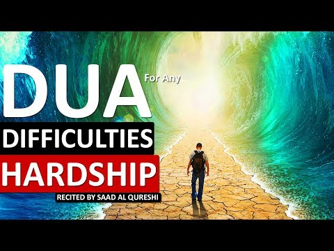 POWERFUL DUA FOR FOR HARDSHIP, DIFFiCULTIES, DISTRESS, TROUBLE, BAD SITUATION !!!