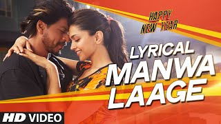 LYRICAL: 'Manwa Laage' FULL SONG with Lyrics | Happy New Year | Shah Rukh Khan | Arijit Singh Mp3