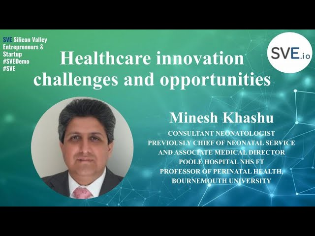 Dr. Minesh, Healthcare innovation challenges and opportunities   SVE Demo Global 2020