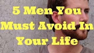 5 men you must avoid in your life