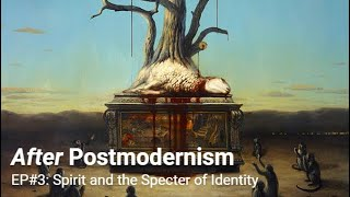 After Postmodernism | 3. Spirit and the Specter of Identity
