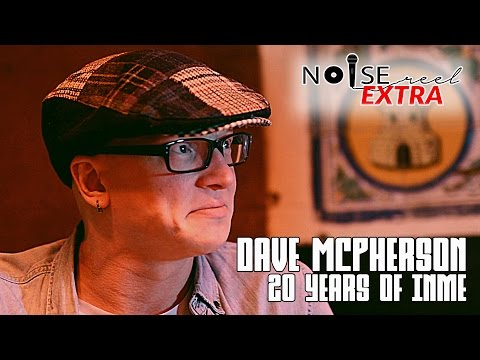 Dave McPherson: 20 years of InMe Musical Artist Interview  NOISE REEL EXTRA