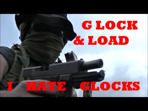 GLock & Load: I Hate Glocks